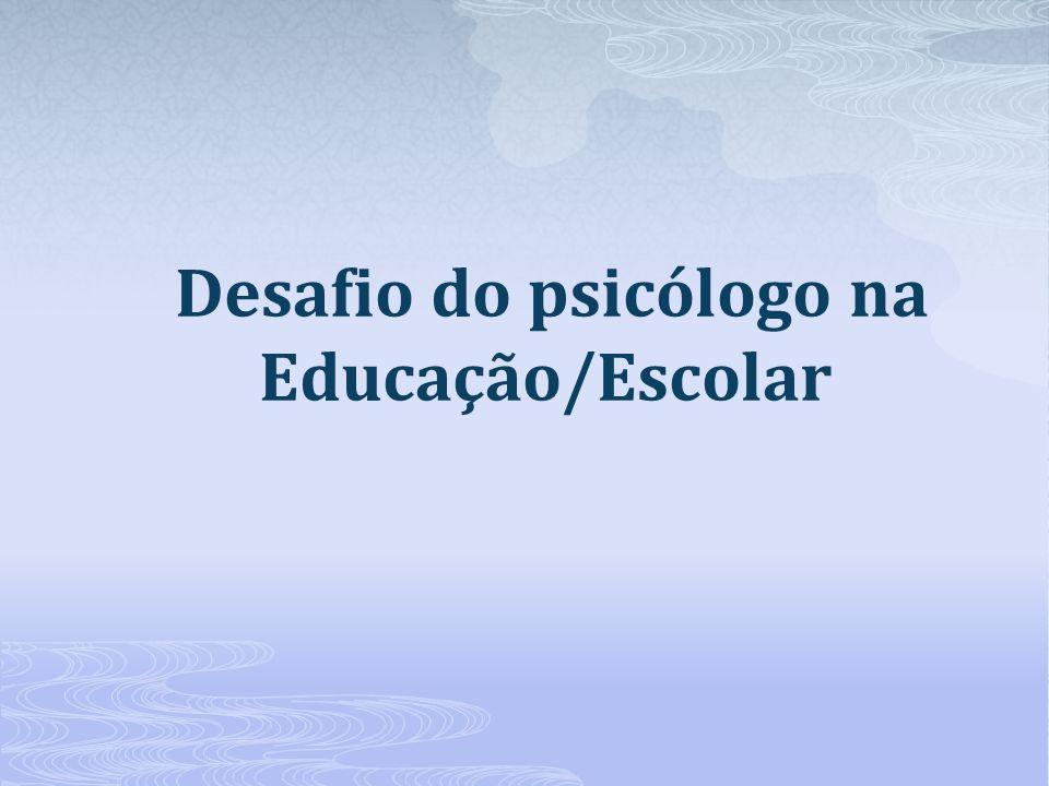 Desafio do psicólogo na Educação/Escolar