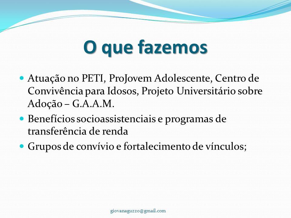 O que fazemos Atuação no PETI, ProJovem Adolescente, Centro de Convivência para Idosos, Projeto Universitário sobre Adoção – G.A.A.M.