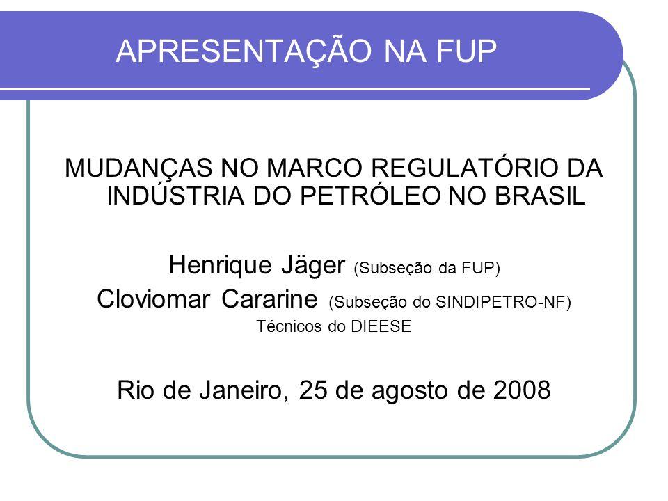 APRESENTAÇÃO NA FUP MUDANÇAS NO MARCO REGULATÓRIO DA INDÚSTRIA DO PETRÓLEO NO BRASIL. Henrique Jäger (Subseção da FUP)