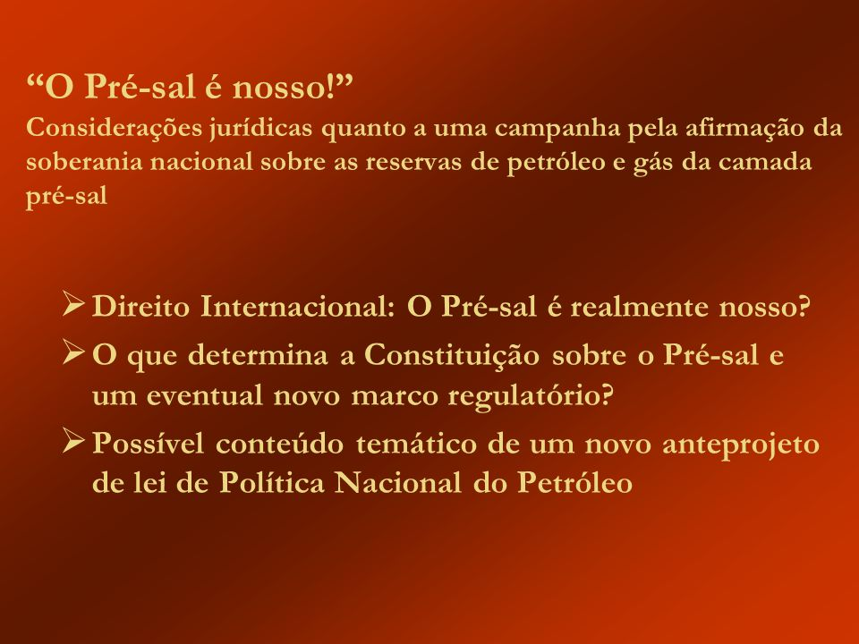 O Pré-sal é nosso! Considerações jurídicas quanto a uma campanha pela afirmação da soberania nacional sobre as reservas de petróleo e gás da camada pré-sal