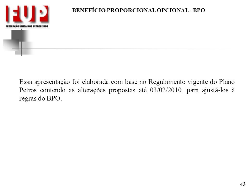 Essa apresentação foi elaborada com base no Regulamento vigente do Plano Petros contendo as alterações propostas até 03/02/2010, para ajustá-los à regras do BPO.