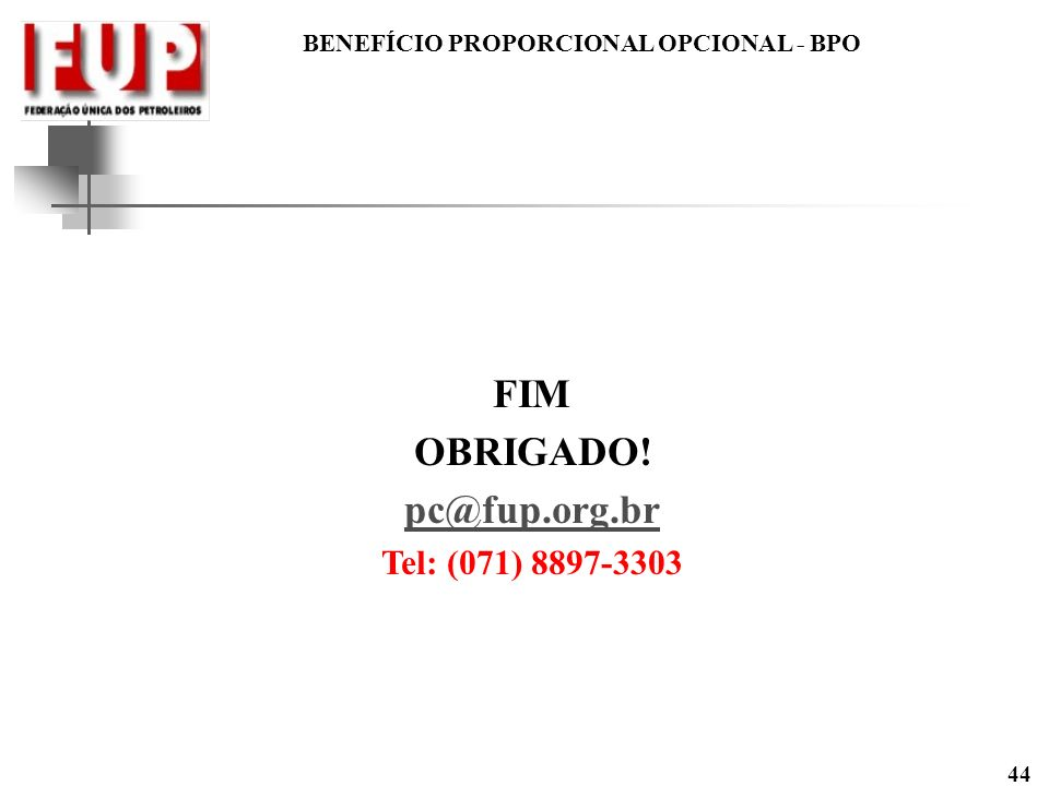 FIM OBRIGADO! pc@fup.org.br
