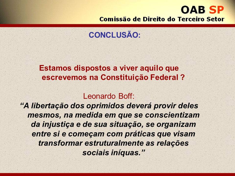CONCLUSÃO: Estamos dispostos a viver aquilo que escrevemos na Constituição Federal Leonardo Boff: