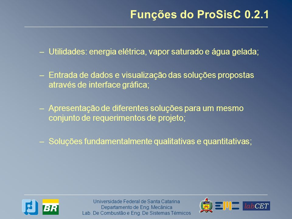 Funções do ProSisC 0.2.1 Utilidades: energia elétrica, vapor saturado e água gelada;