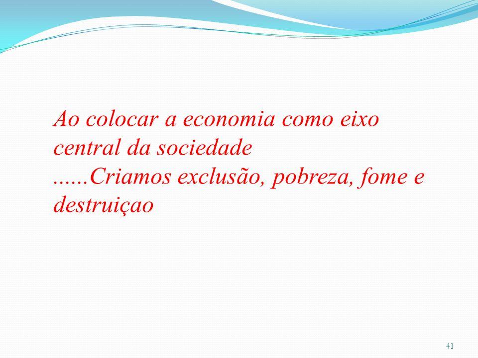 Ao colocar a economia como eixo central da sociedade