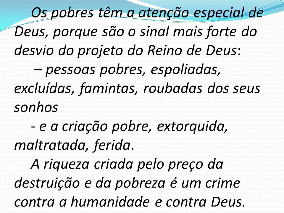 Os pobres têm a atenção especial de Deus, porque são o sinal mais forte do desvio do projeto do Reino de Deus: