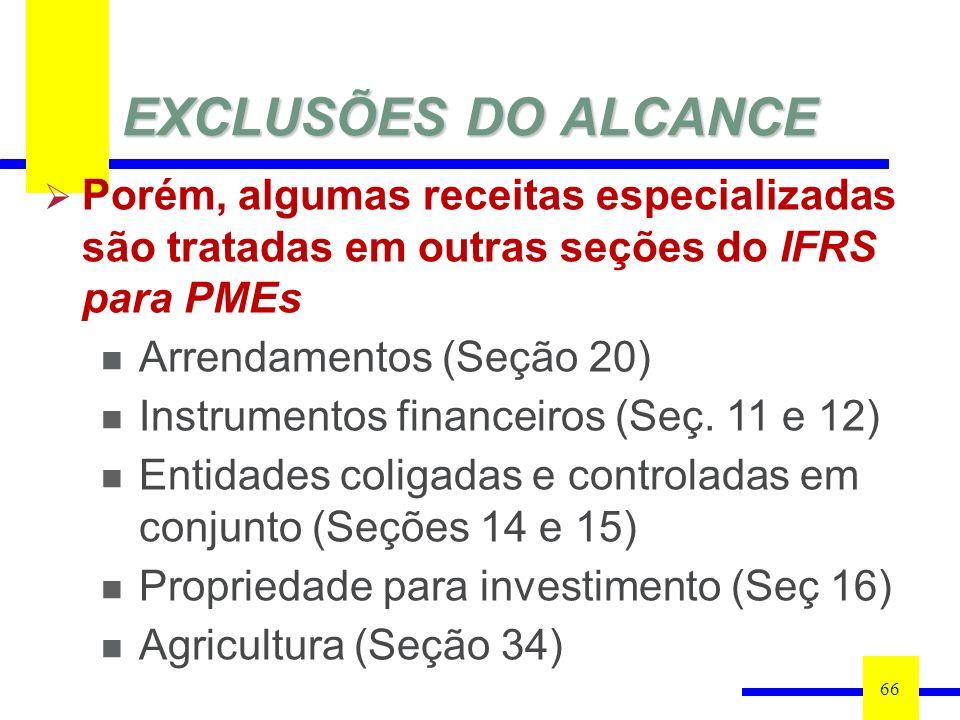 EXCLUSÕES DO ALCANCE Porém, algumas receitas especializadas são tratadas em outras seções do IFRS para PMEs.
