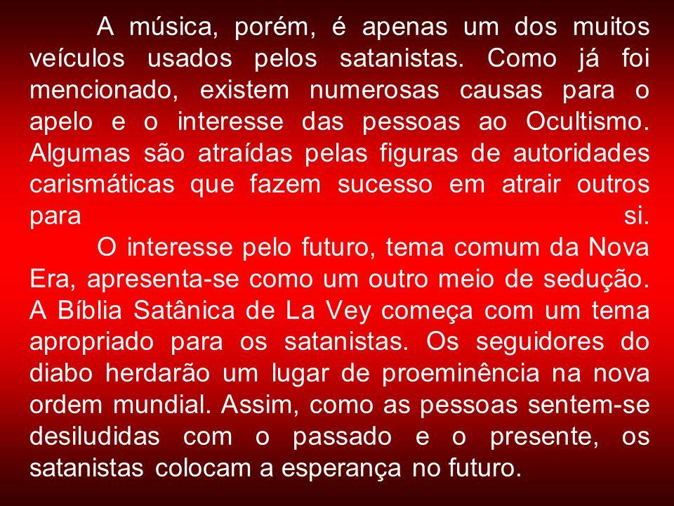 A música, porém, é apenas um dos muitos veículos usados pelos satanistas.