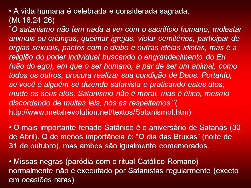 • A vida humana é celebrada e considerada sagrada. (Mt 16