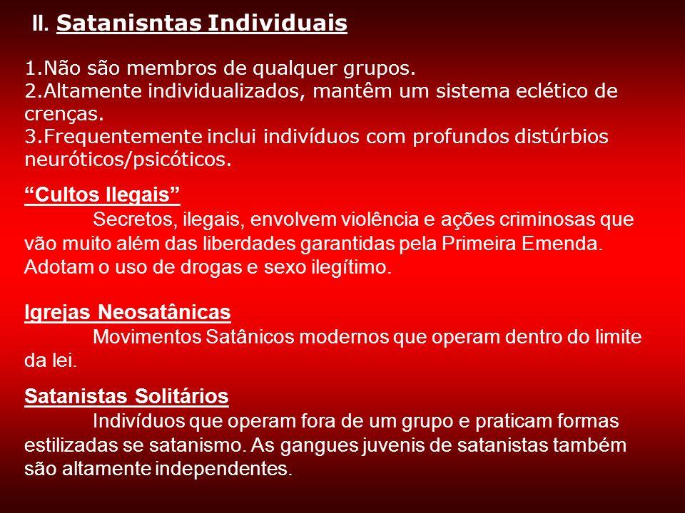 II. Satanisntas Individuais 1. Não são membros de qualquer grupos. 2