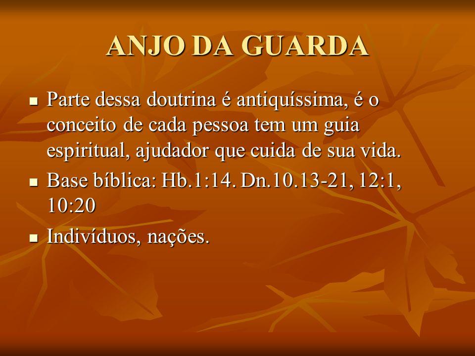 ANJO DA GUARDA Parte dessa doutrina é antiquíssima, é o conceito de cada pessoa tem um guia espiritual, ajudador que cuida de sua vida.