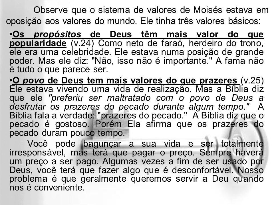 Observe que o sistema de valores de Moisés estava em oposição aos valores do mundo. Ele tinha três valores básicos: