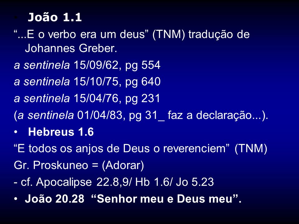 João 1.1 ...E o verbo era um deus (TNM) tradução de Johannes Greber. a sentinela 15/09/62, pg 554.