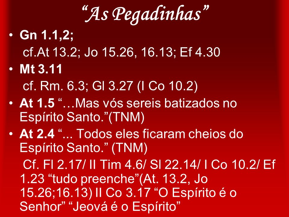 As Pegadinhas Gn 1.1,2; cf.At 13.2; Jo 15.26, 16.13; Ef 4.30 Mt 3.11
