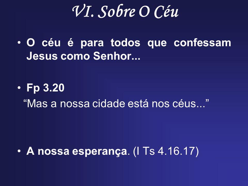 VI. Sobre O Céu O céu é para todos que confessam Jesus como Senhor...