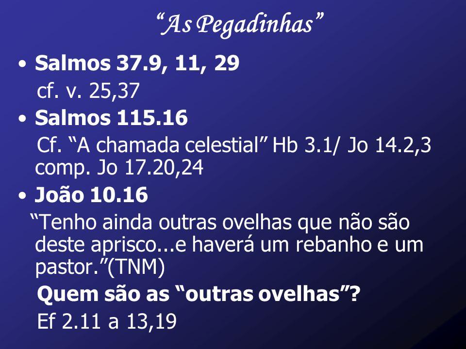 As Pegadinhas Salmos 37.9, 11, 29 cf. v. 25,37 Salmos 115.16