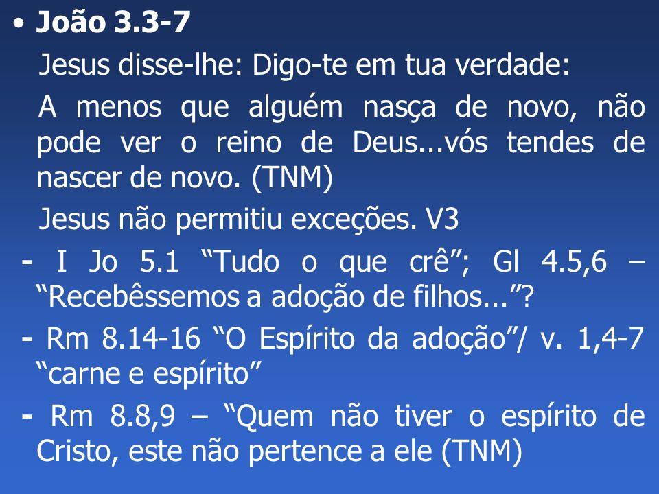João 3.3-7 Jesus disse-lhe: Digo-te em tua verdade: