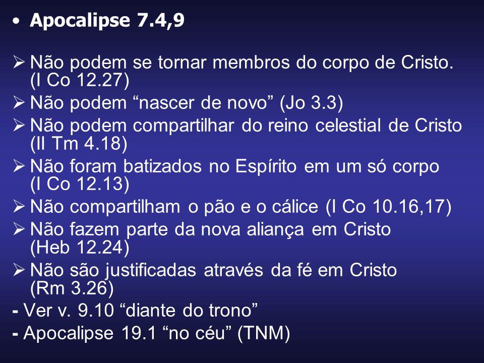 Apocalipse 7.4,9 Não podem se tornar membros do corpo de Cristo. (I Co 12.27) Não podem nascer de novo (Jo 3.3)