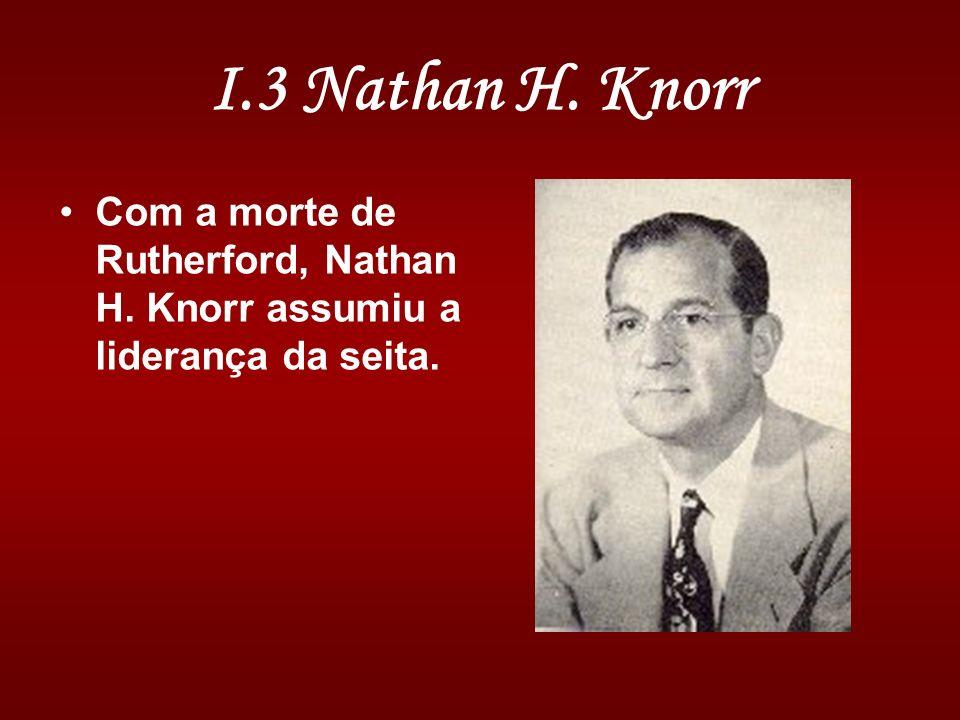 I.3 Nathan H. Knorr Com a morte de Rutherford, Nathan H. Knorr assumiu a liderança da seita.