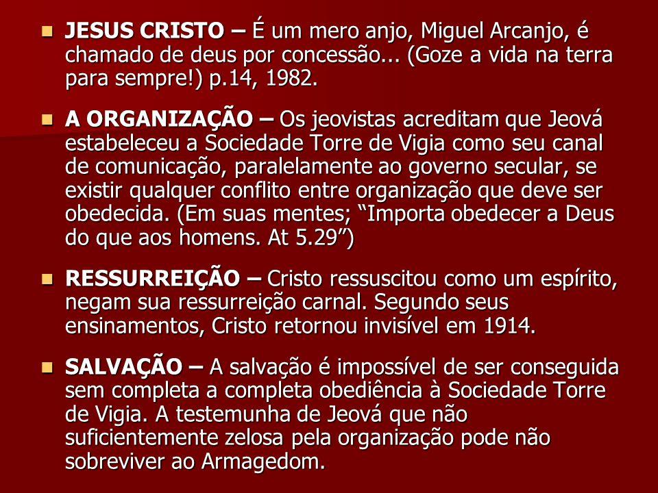 JESUS CRISTO – É um mero anjo, Miguel Arcanjo, é chamado de deus por concessão... (Goze a vida na terra para sempre!) p.14, 1982.