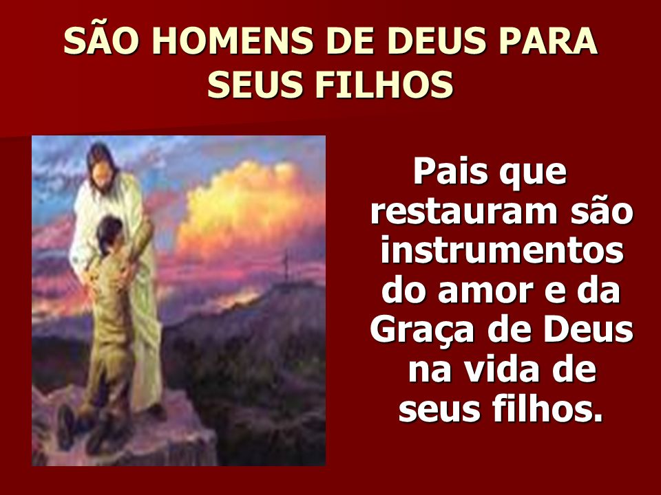 SÃO HOMENS DE DEUS PARA SEUS FILHOS