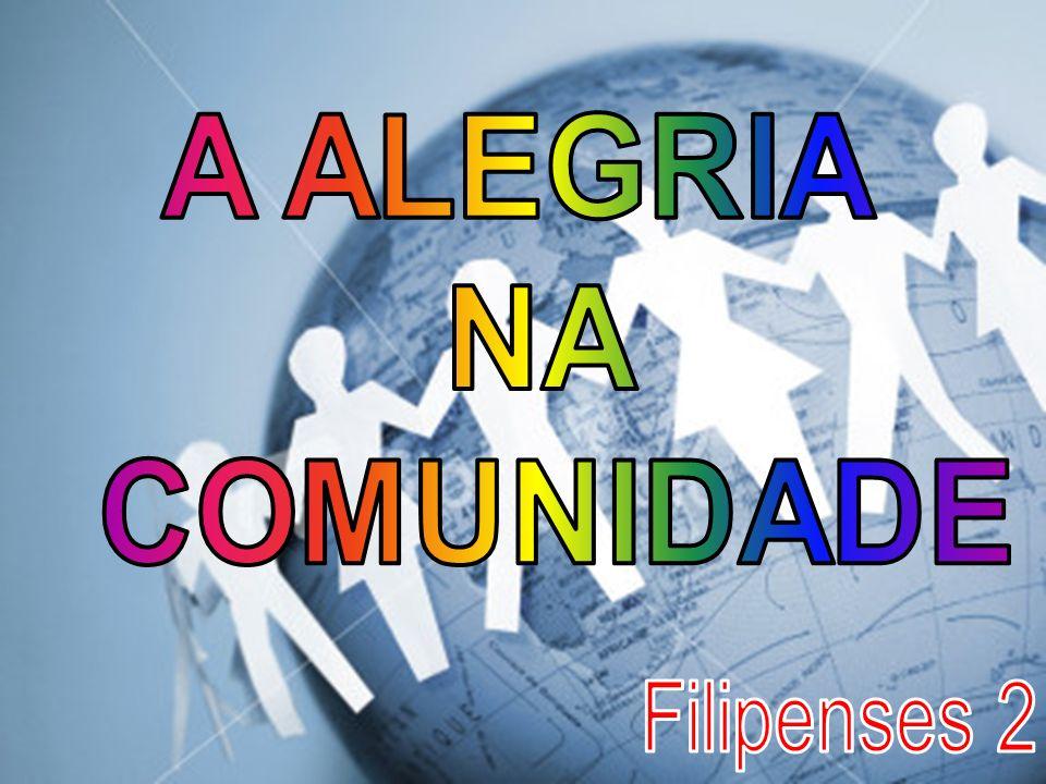 A ALEGRIA NA COMUNIDADE Filipenses 2