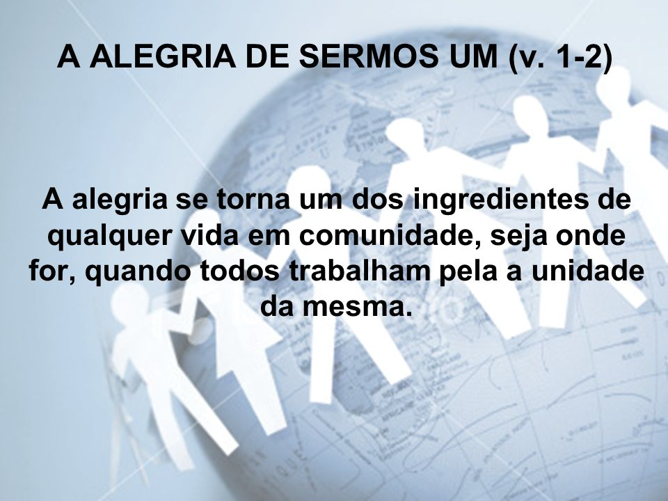 A ALEGRIA DE SERMOS UM (v. 1-2)