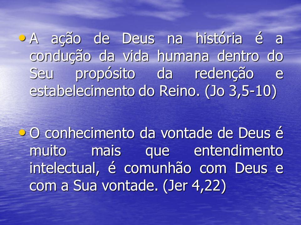 A ação de Deus na história é a condução da vida humana dentro do Seu propósito da redenção e estabelecimento do Reino. (Jo 3,5-10)