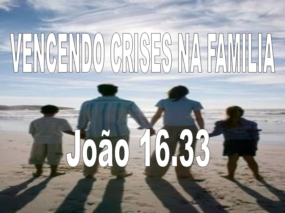 VENCENDO CRISES NA FAMILIA