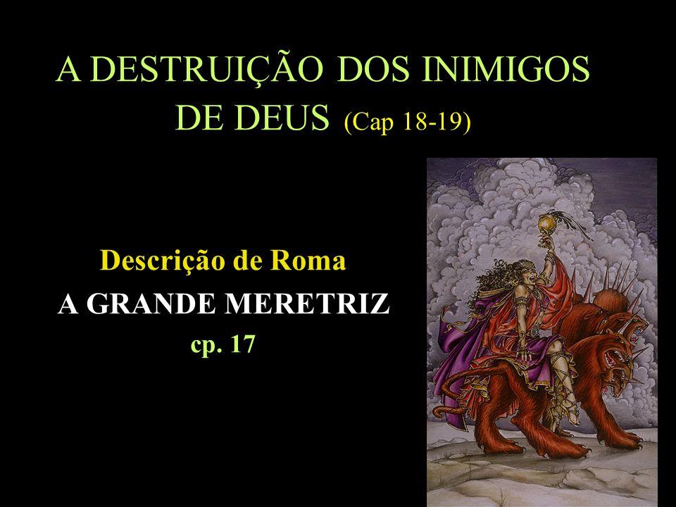 A DESTRUIÇÃO DOS INIMIGOS DE DEUS (Cap 18-19)