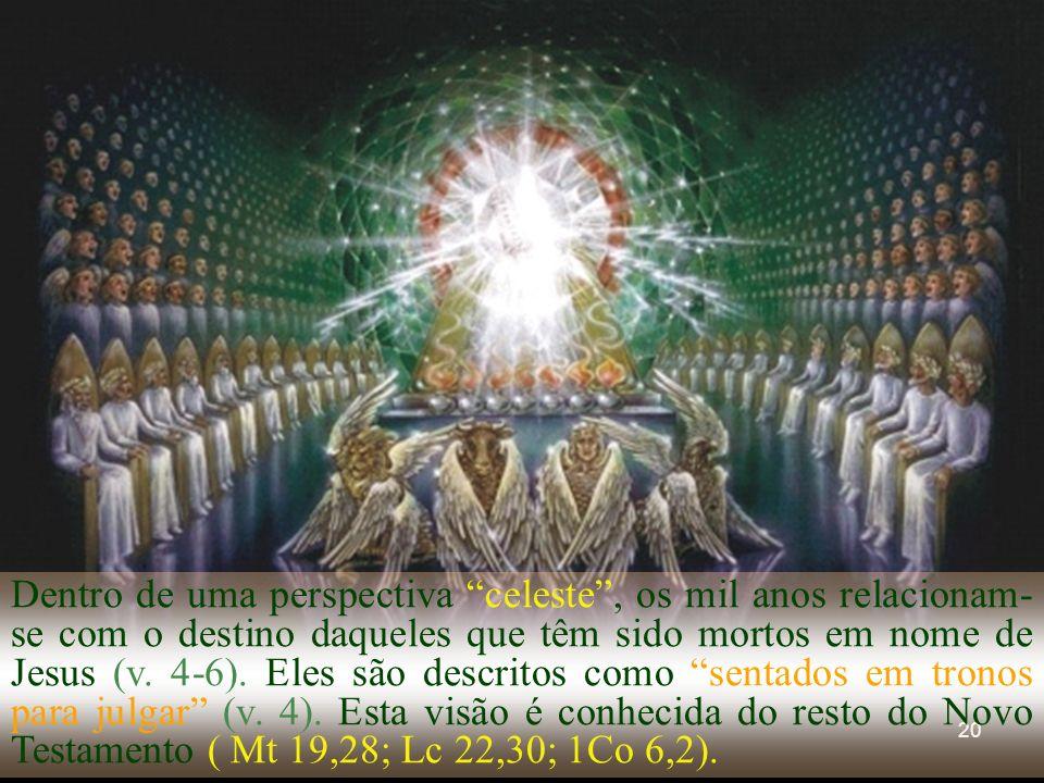 Dentro de uma perspectiva celeste , os mil anos relacionam-se com o destino daqueles que têm sido mortos em nome de Jesus (v.