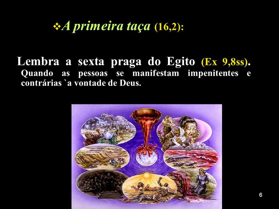 A primeira taça (16,2): Lembra a sexta praga do Egito (Ex 9,8ss).