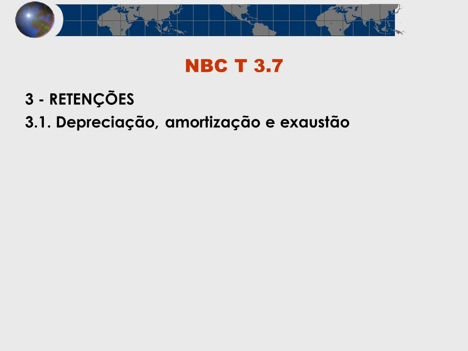 NBC T 3.7 3 - RETENÇÕES 3.1. Depreciação, amortização e exaustão