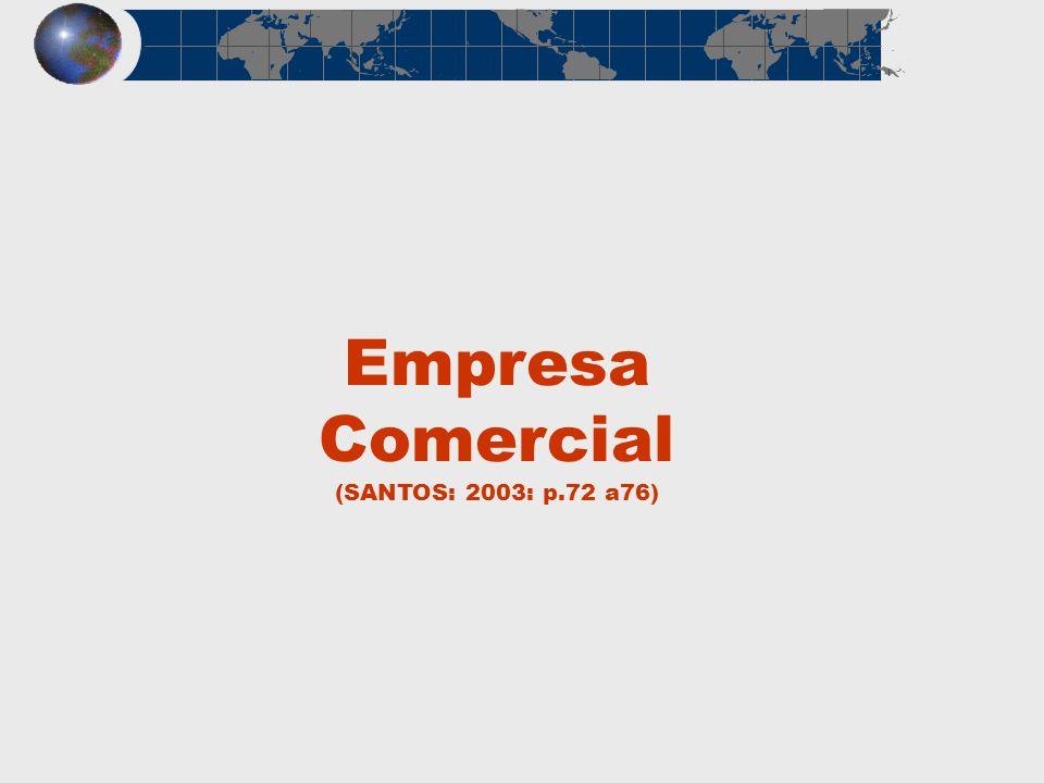 Empresa Comercial (SANTOS: 2003: p.72 a76)