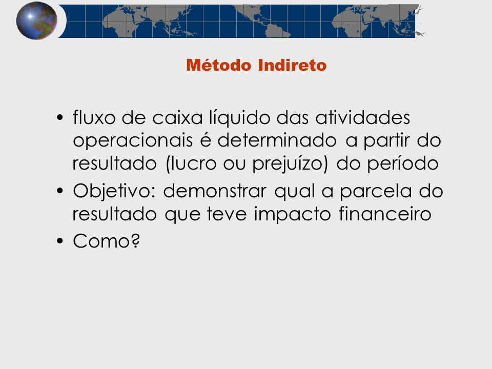 Método Indireto fluxo de caixa líquido das atividades operacionais é determinado a partir do resultado (lucro ou prejuízo) do período.
