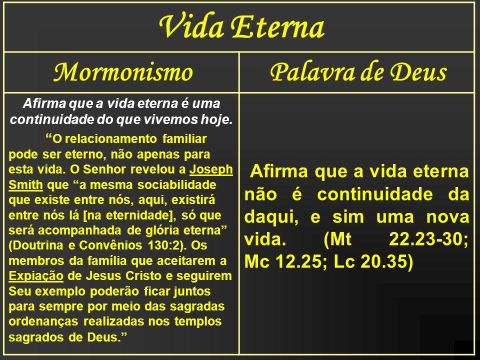 Afirma que a vida eterna é uma continuidade do que vivemos hoje.
