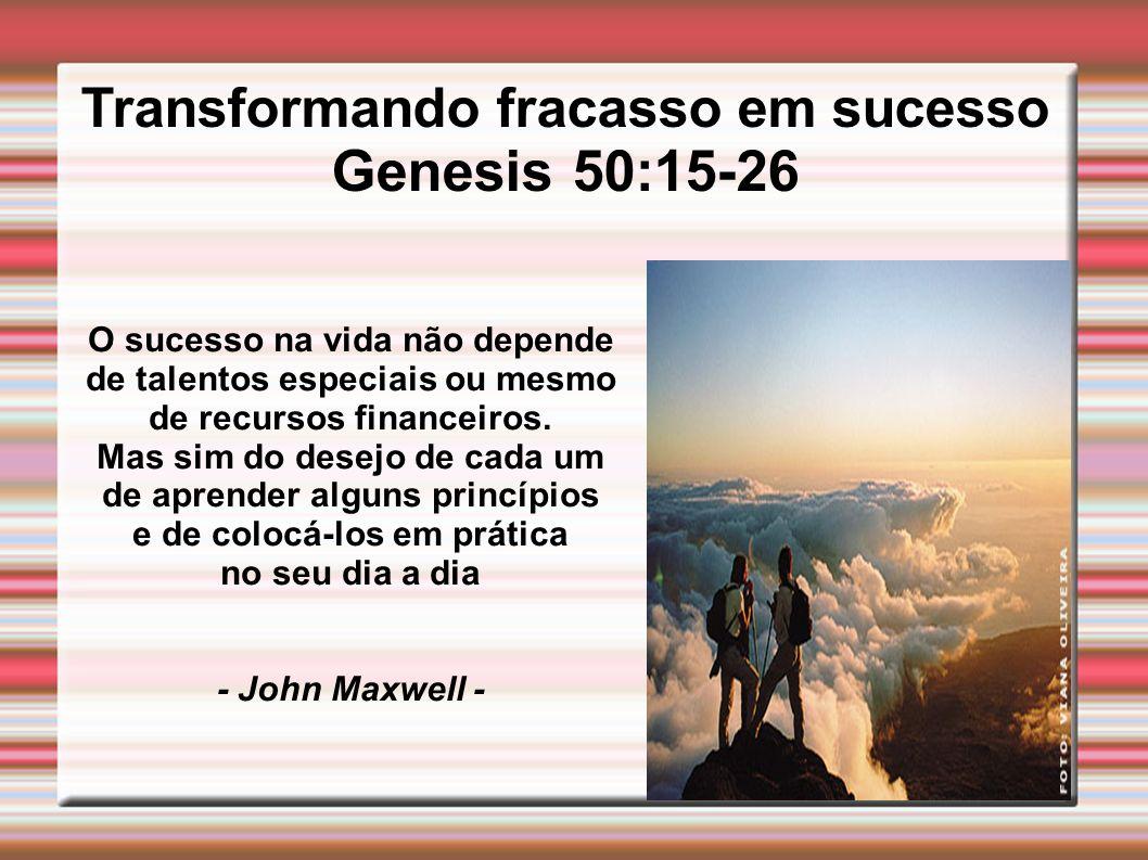 Genesis 50:15-26 Transformando fracasso em sucesso