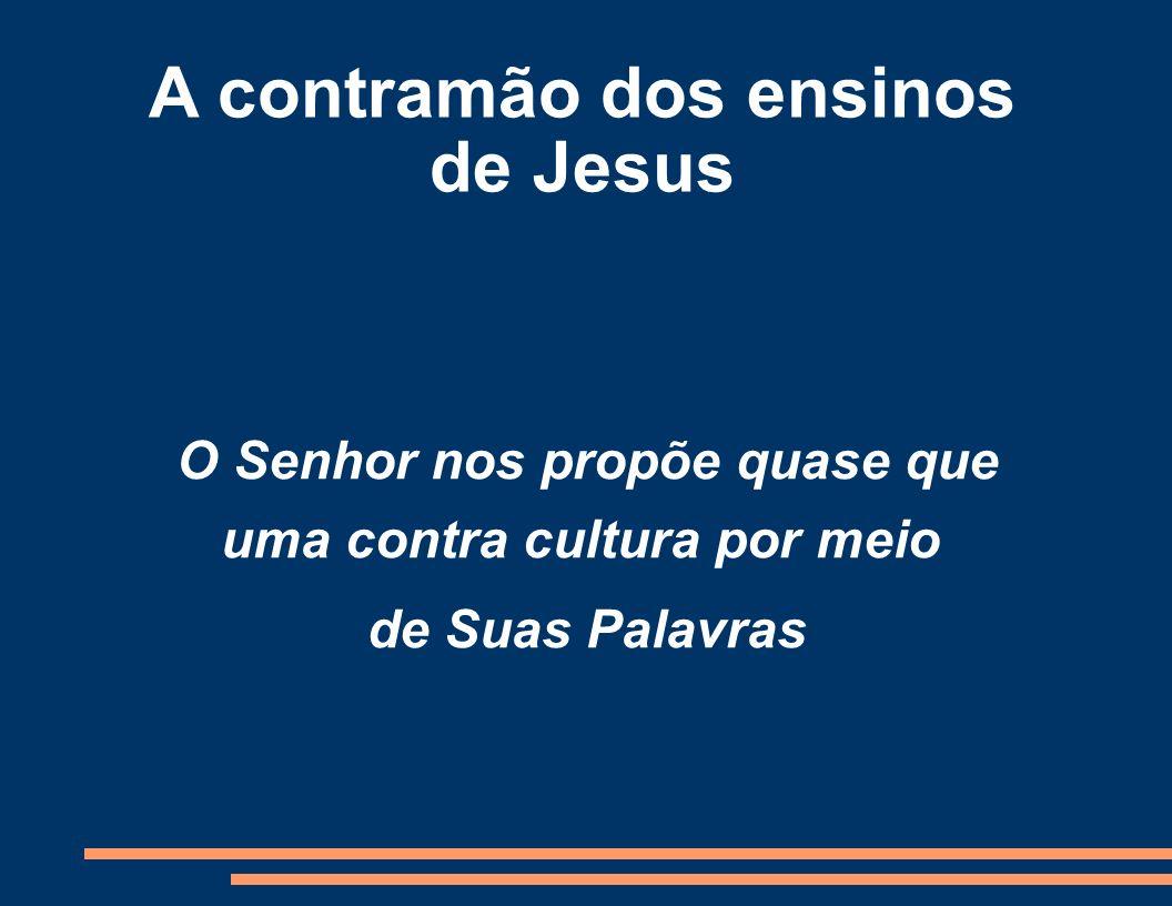 A contramão dos ensinos de Jesus