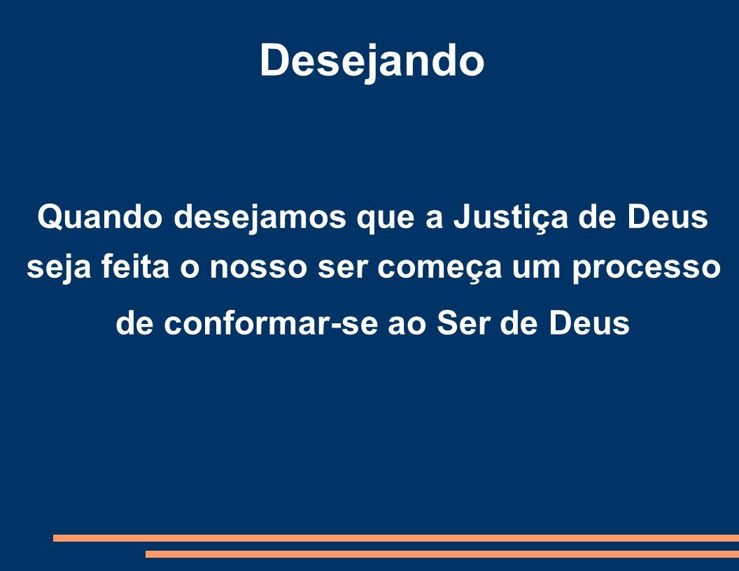 Desejando Quando desejamos que a Justiça de Deus