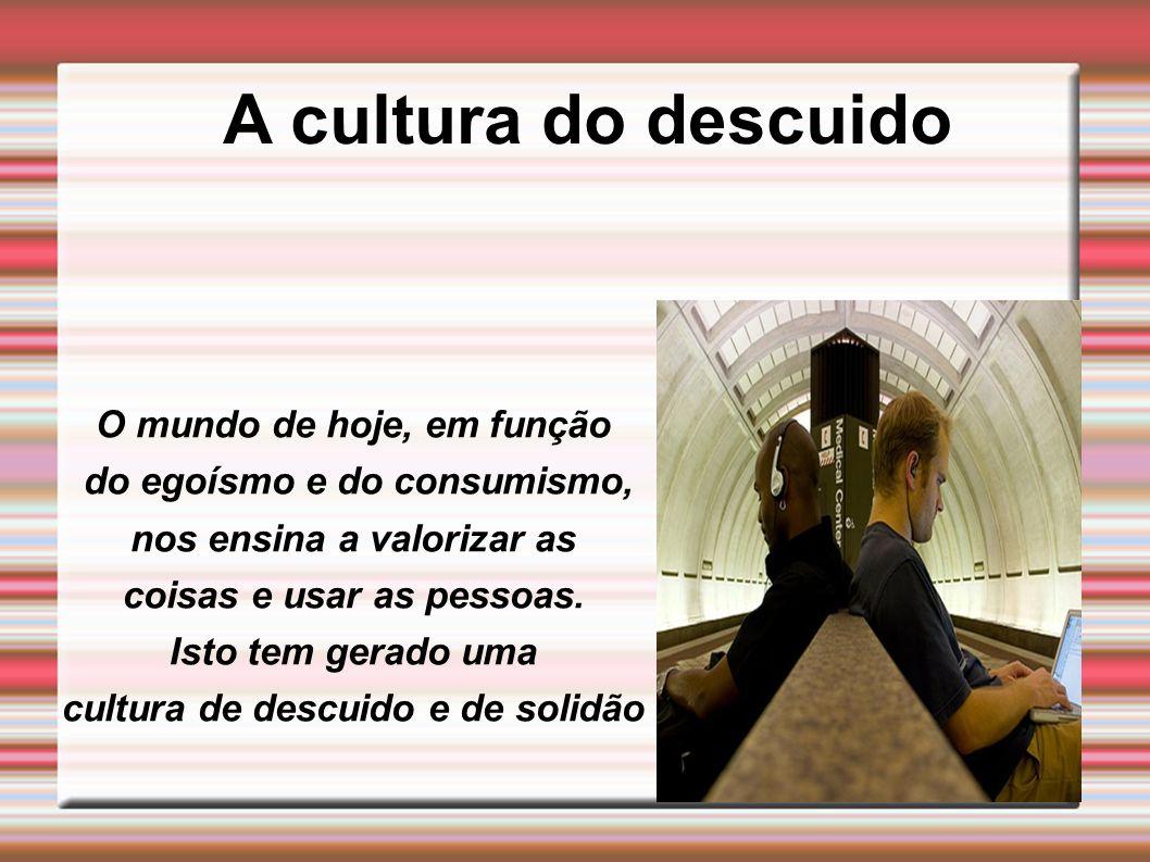 A cultura do descuido O mundo de hoje, em função