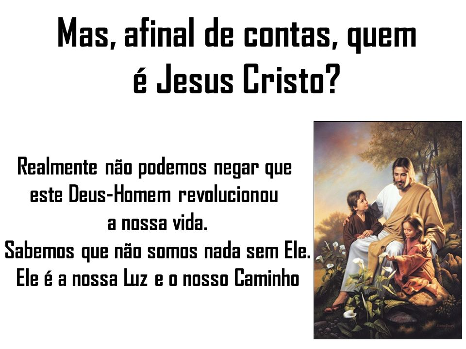 Mas, afinal de contas, quem é Jesus Cristo