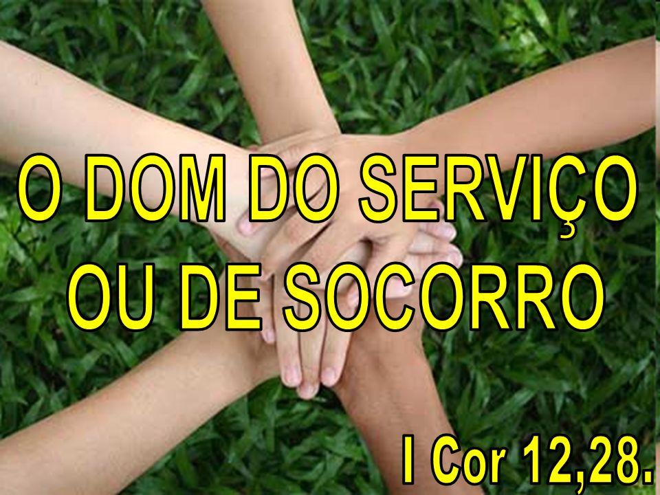 O DOM DO SERVIÇO OU DE SOCORRO I Cor 12,28.