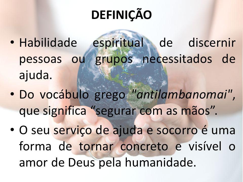 DEFINIÇÃO Habilidade espiritual de discernir pessoas ou grupos necessitados de ajuda.