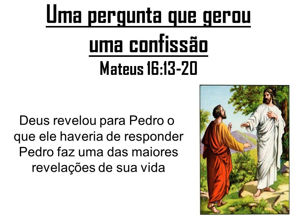 Uma pergunta que gerou uma confissão Mateus 16:13-20