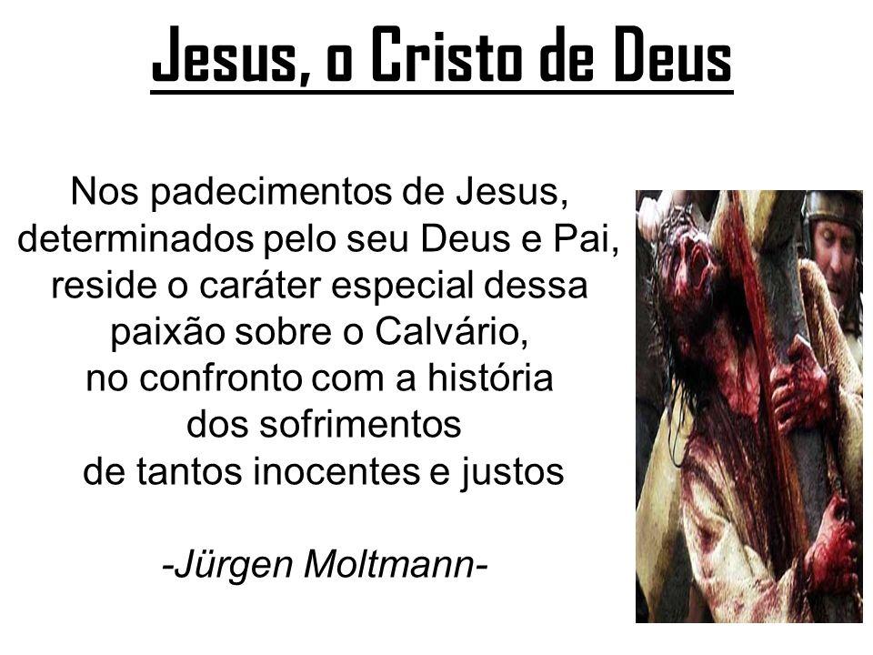 Jesus, o Cristo de Deus Nos padecimentos de Jesus,