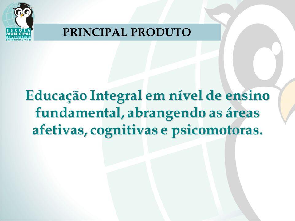 PRINCIPAL PRODUTO Educação Integral em nível de ensino fundamental, abrangendo as áreas afetivas, cognitivas e psicomotoras.