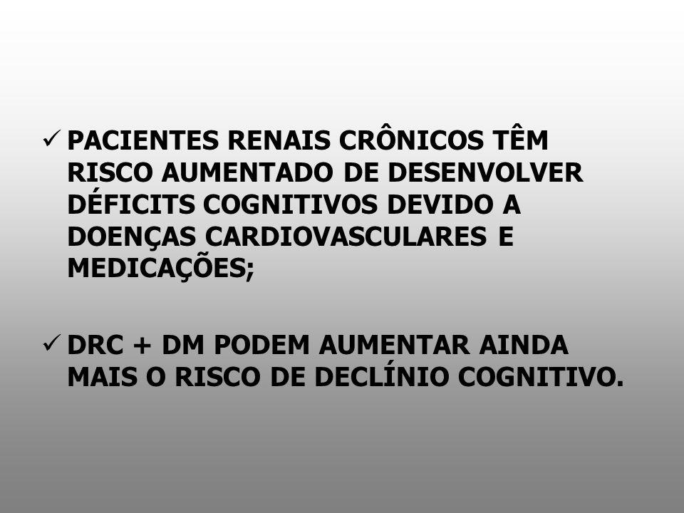 PACIENTES RENAIS CRÔNICOS TÊM RISCO AUMENTADO DE DESENVOLVER DÉFICITS COGNITIVOS DEVIDO A DOENÇAS CARDIOVASCULARES E MEDICAÇÕES;