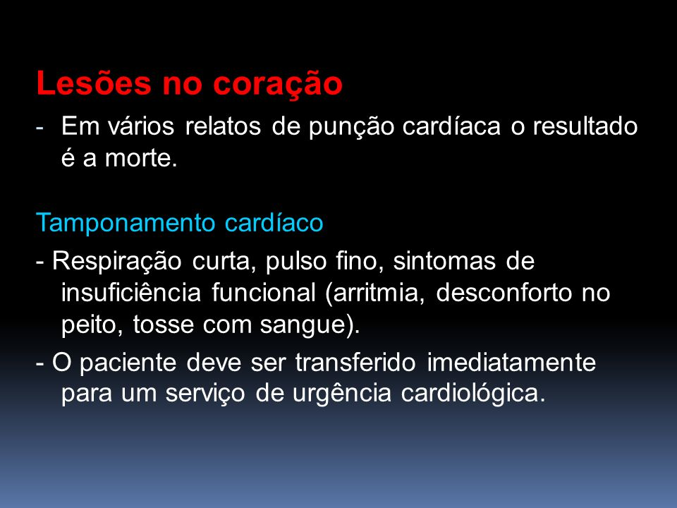 Lesões no coração Em vários relatos de punção cardíaca o resultado é a morte. Tamponamento cardíaco.