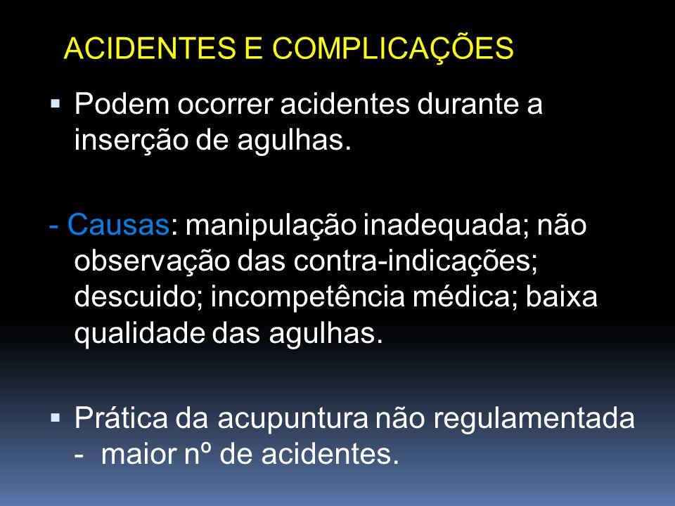 Podem ocorrer acidentes durante a inserção de agulhas.