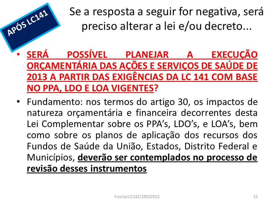 Se a resposta a seguir for negativa, será preciso alterar a lei e/ou decreto...